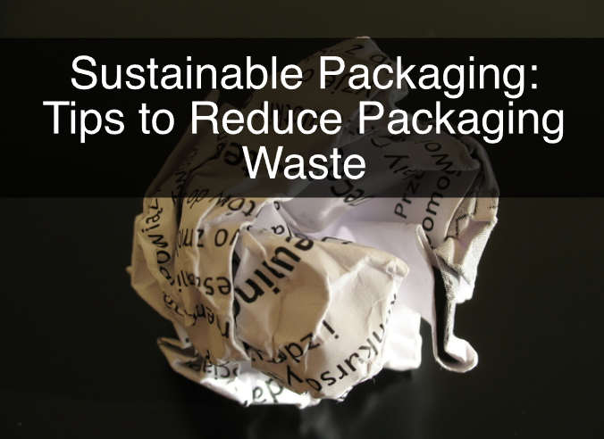Sustainable Packaging: Tips to Reduce Packaging Waste