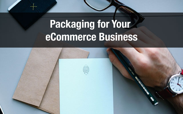 Packaging for Your eCommerce Business