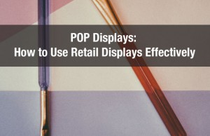 POP Displays: How to Use Retail Displays Effectively
