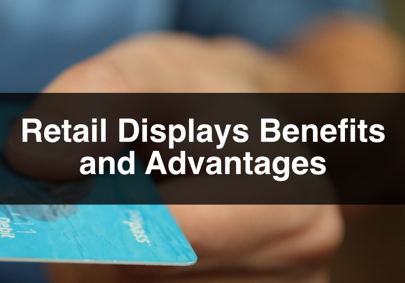 Retail Displays Benefits and Advantages