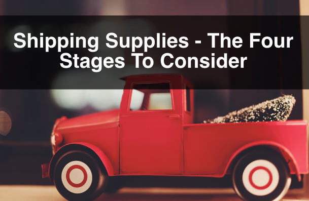Shipping Supplies – The Four Stages To Consider