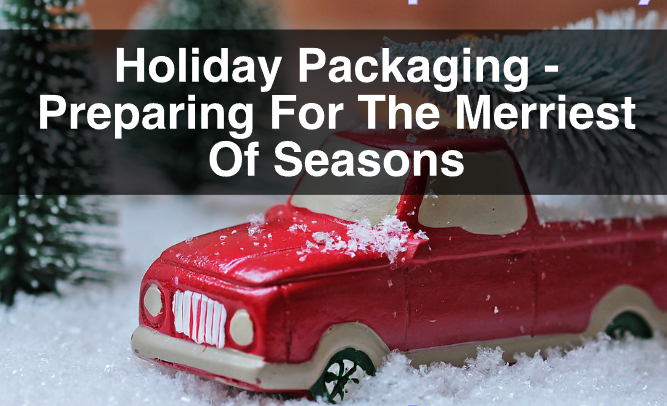 Holiday Packaging – Preparing For The Merriest Of Seasons
