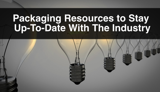 Packaging Resources to Stay Up-To-Date With The Industry