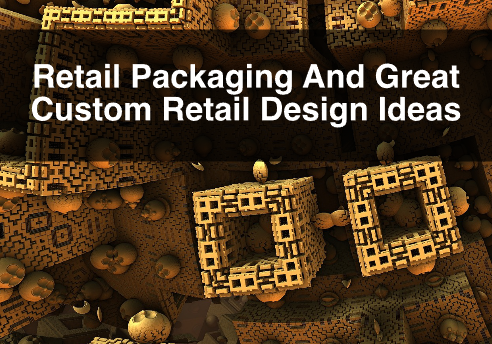 Retail Packaging And Great Custom Retail Design Ideas