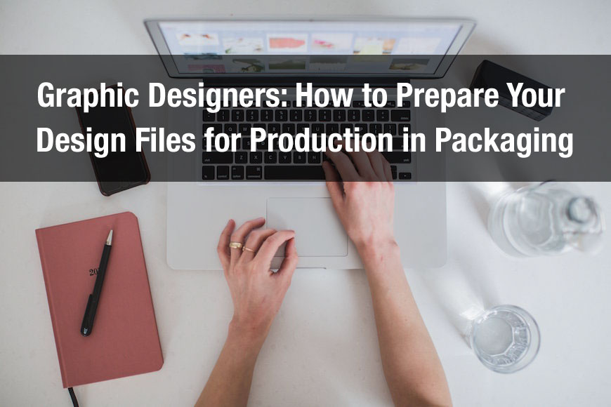 Graphic Designers: How to Prepare Your Design Files for Production in Packaging