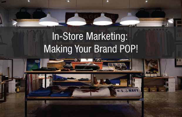 In-store Marketing: Making Your Brand Pop!