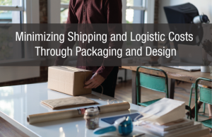 Minimizing Shipping and Logistics Costs Through Packaging and Design