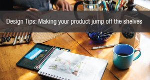 Design Tips: Making your product jump off the shelves