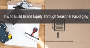 How to Build Brand Equity Through Seasonal Packaging