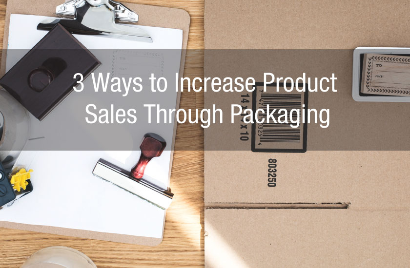 3 Ways to Increase Product Sales Through Packaging