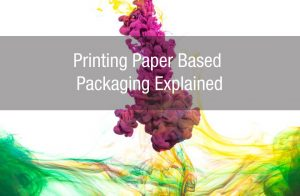 Printing Paper Based Packaging Explained