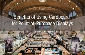 Benefits of Using Cardboard for Point-of-Purchase Displays