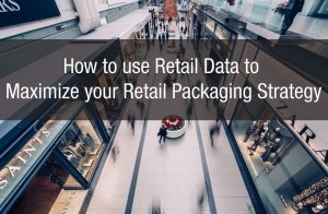 How to use Retail Data to Maximize your Retail Packaging Strategy