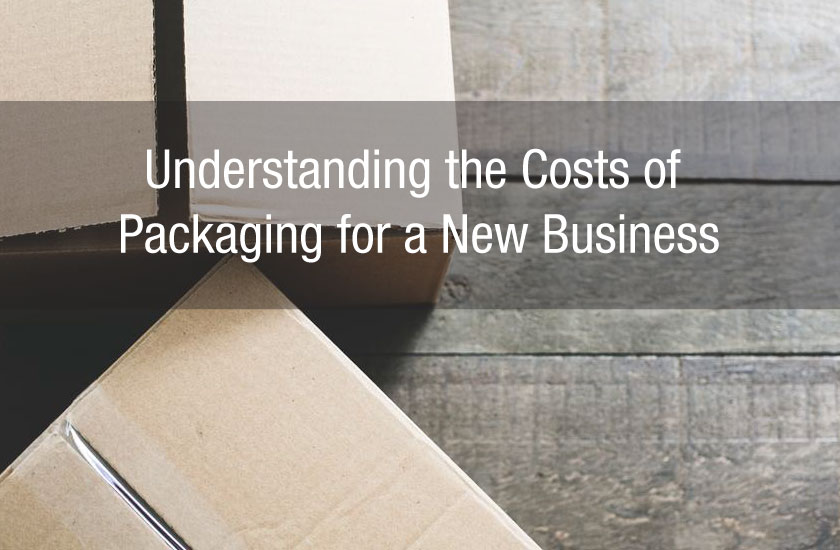 Understanding the Costs of Packaging for a New Business