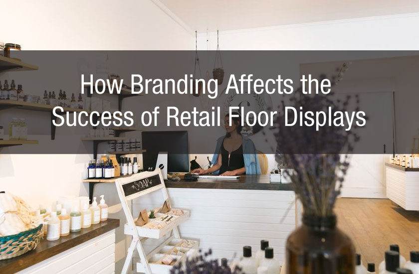 How Branding Affects the Success of Retail Floor Displays