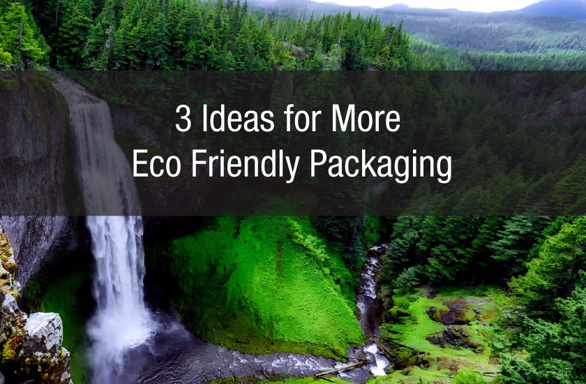 3 Ideas for More Eco Friendly Packaging