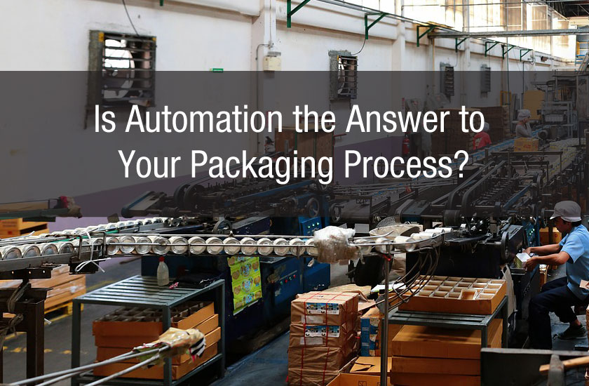 Is Automation the Answer to Your Packaging Process?