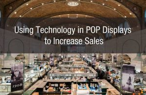 Using Technology in POP Displays to Increase Sales