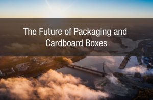 The Future of Packaging and Cardboard Boxes