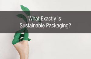 What Exactly is Sustainable Packaging?