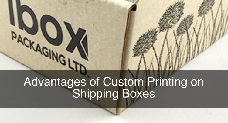 Advantages of Custom Printing on Shipping Boxes