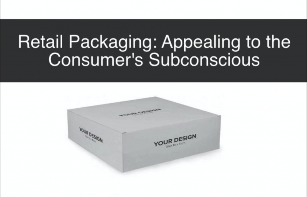 Retail Packaging: Appealing to the Consumer's Subconscious
