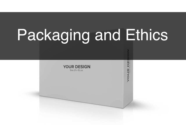 Packaging and Ethics