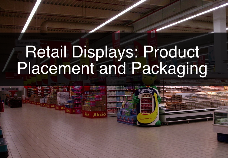 Retail Displays: Product Placement and Packaging