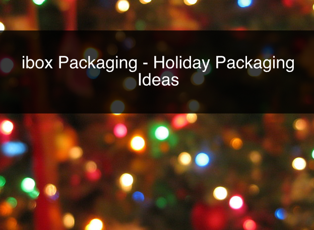 ibox Packaging – Holiday Packaging Ideas