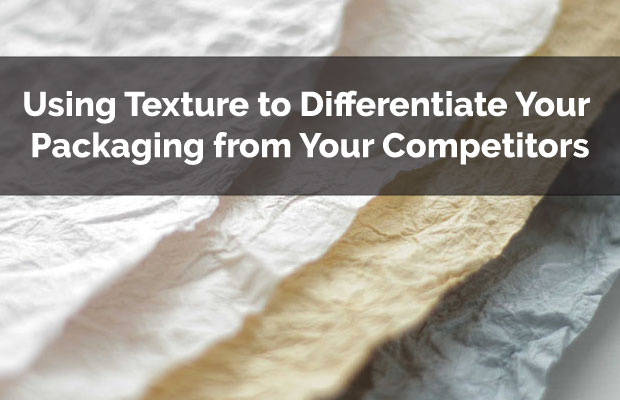 Using Texture to Differentiate Your Packaging from Your Competitors