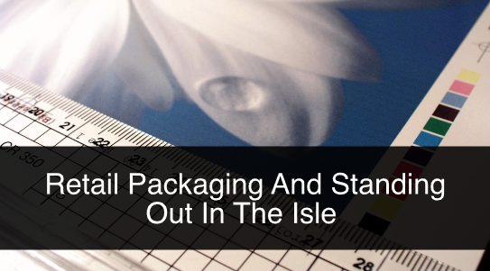 Retail Packaging And Standing Out In The Isle