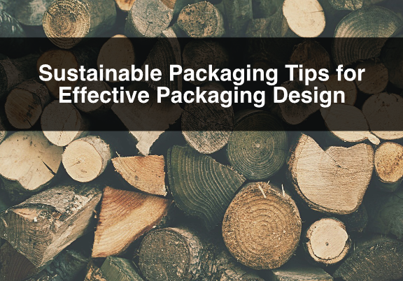 Sustainable Packaging Tips for Effective Packaging Design