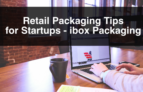 Retail Packaging Tips for Startups – ibox Packaging