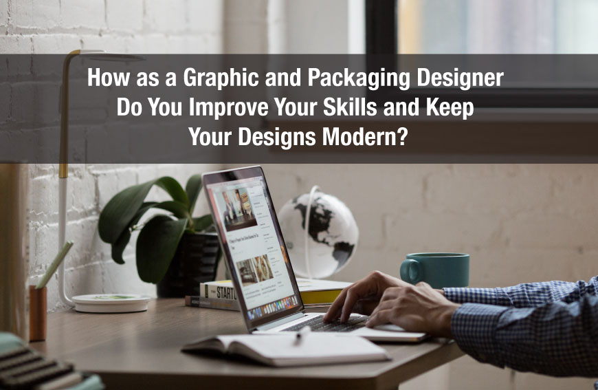 How as a Graphic and Packaging Designer Do You Improve Your Skills and Keep Your Designs Modern?
