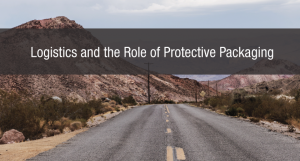 Logistics and the Role of Protective Packaging