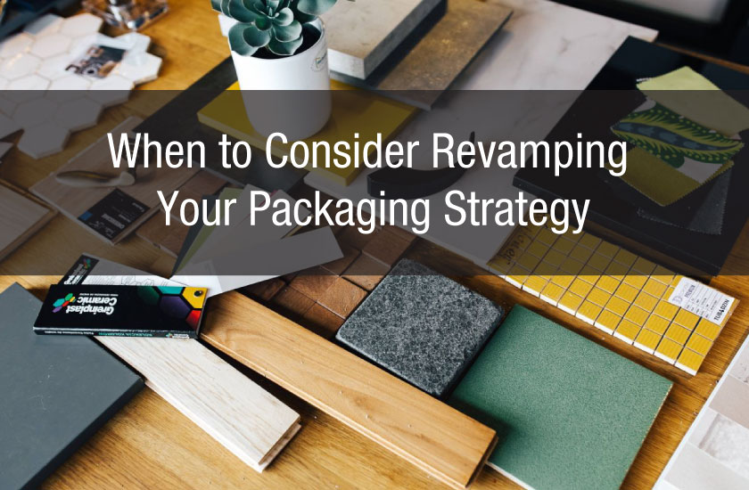 When to Consider Revamping Your Packaging Strategy