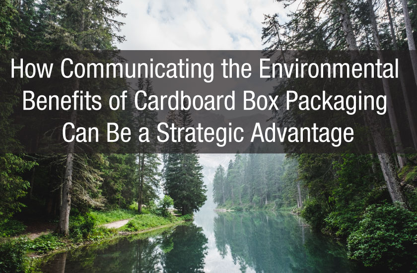 How Communicating the Environmental Benefits of Cardboard Box Packaging Can Be a Strategic Advantage