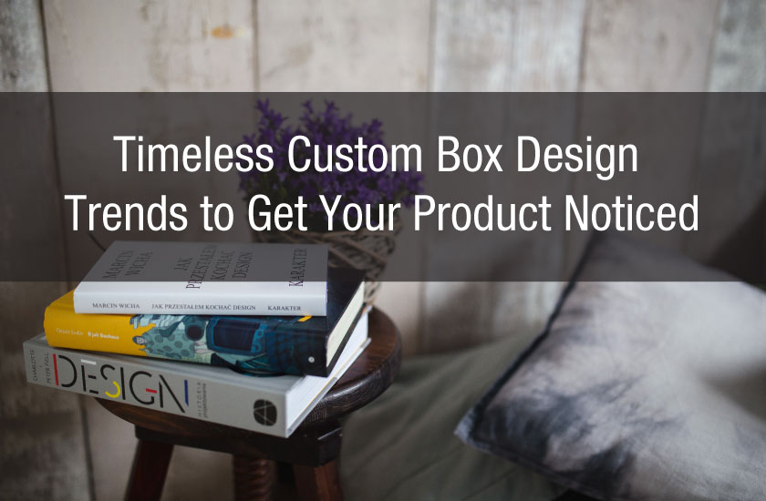 Timeless Custom Box Design Trends to Get Your Product Noticed