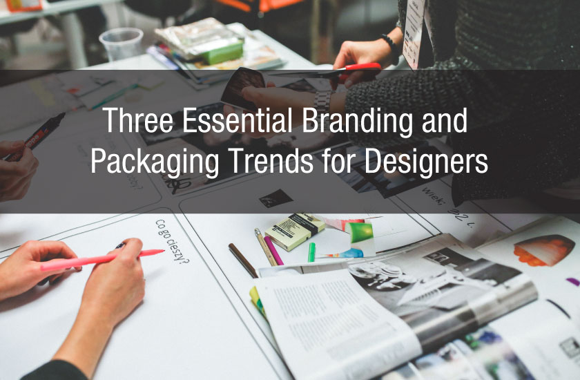 Three Essential Branding and Packaging Trends for Designers