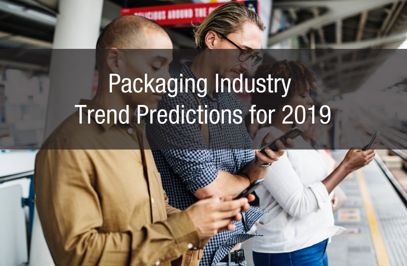 Packaging Industry Trend Predictions for 2019