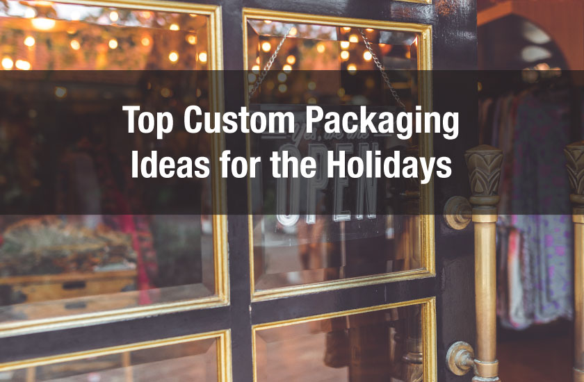Top Custom Packaging Ideas for the Holidays
