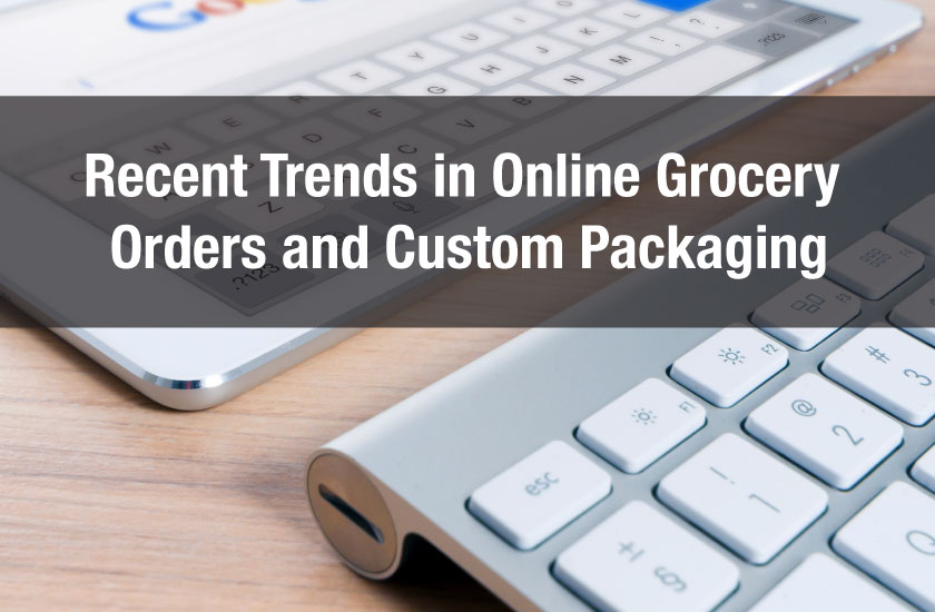 Recent Trends in Online Grocery Orders and Custom Packaging