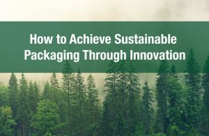How to Achieve Sustainable Packaging Through Innovation