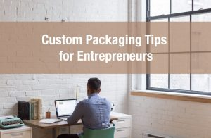 Custom Packaging Tips for Entrepreneurs