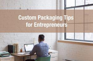 Custom Packaging Tips for Entrepreneurs