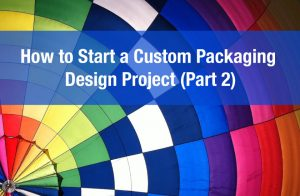 How to Start a Custom Packaging Design Project (Part 2)