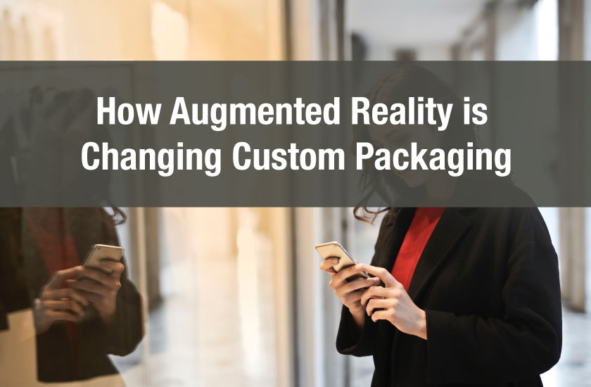 How Augmented Reality is Changing Custom Packaging