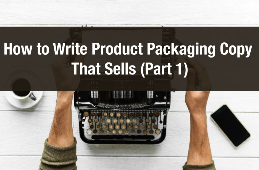 How to Write Product Packaging Copy That Sells (Part 1)
