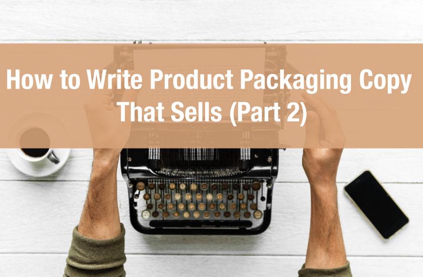 How to Write Product Packaging Copy That Sells (Part 2)