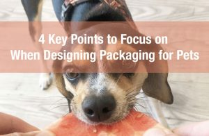 4 Key Points to Focus on When Designing Packaging for Pets
